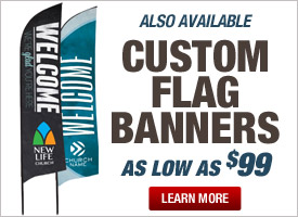 CUSTOM FLAG BANNERS AS LOW AS $99 EACH!