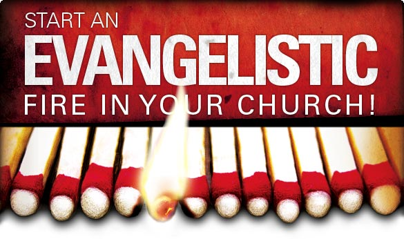 Start an evangelistic fire!
