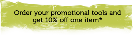 Order your promotional tools and get 10% off one item*