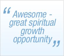 Awesome - greaet spiritual growth opportunity