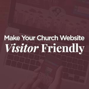 Think of your website as your church's digital front porch...