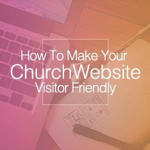 Church Websites and Social Media: Steps to make your church website more inviting