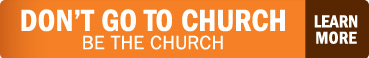 Don't Go To Church - Be The Church