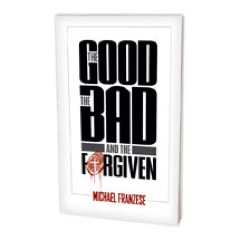 The Good, The Bad & The Forgiven Book