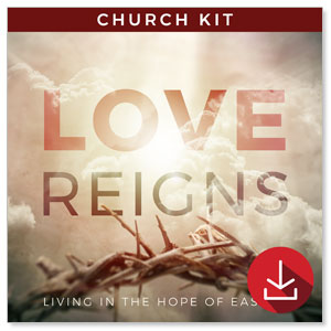 Love Reigns: Easter 4 Sermon Series Campaign Kits