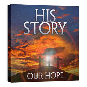 His Story Our Hope 24 x 24 Canvas Prints