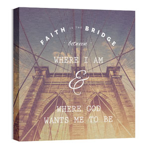 Faith Is The Bridge 24 x 24 Canvas Prints