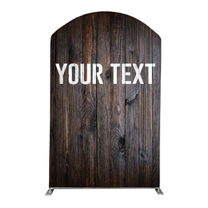 Dark Wood Your Text Here 5' x 8' Curved Top Sleeve