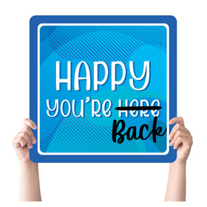 Vibrant Colors Happy You're Back Handheld sign